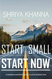 Start Small. Start Now: A Woman Entrepreneur's Lucid Perspective
