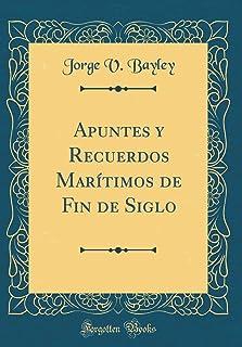 Apuntes y Recuerdos Maritimos de Fin de Siglo (Classic Reprint)