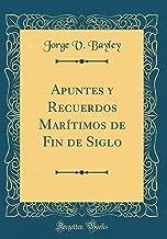 Apuntes y Recuerdos Marítimos de Fin de Siglo (Classic Reprint) (Spanish Edition)
