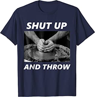 Shut Up And Throw pottery shirt