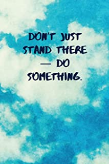 Best don t just do something stand there quote Reviews