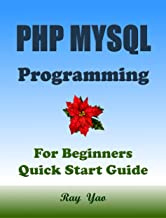 PHP MYSQL Programming, For Beginners, Quick Start Guide. (English Edition)