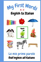 My First Words A - Z English to Italian: Bilingual Learning Made Fun and Easy with Words and Pictures Kindle Edition