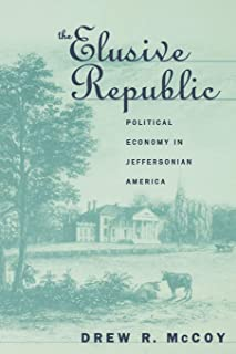 The Elusive Republic: Political Economy in Jeffersonian America (Published by the Omohundro Institute of Early American Hi...