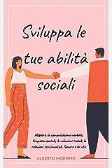 Sviluppa le tue abilità sociali: Migliora la comunicazione verbale, l'empatia sociale, le relazioni sociali, le relazioni sentimentali, l'amore e la vita (AUTO-AIUTO E SVILUPPO PERSONALE Vol. 9) Formato Kindle