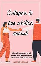 Permalink to Sviluppa le tue abilità sociali: Migliora la comunicazione verbale, l'empatia sociale, le relazioni sociali, le relazioni sentimentali, l'amore e la vita PDF