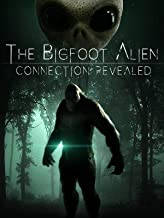 The Bigfoot Alien Connection Revealed