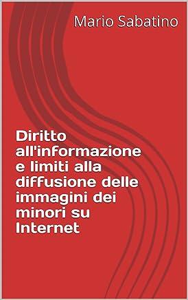 Diritto allinformazione e limiti alla diffusione delle immagini dei minori su Internet (Quaderni de La Pagina Giuridica)