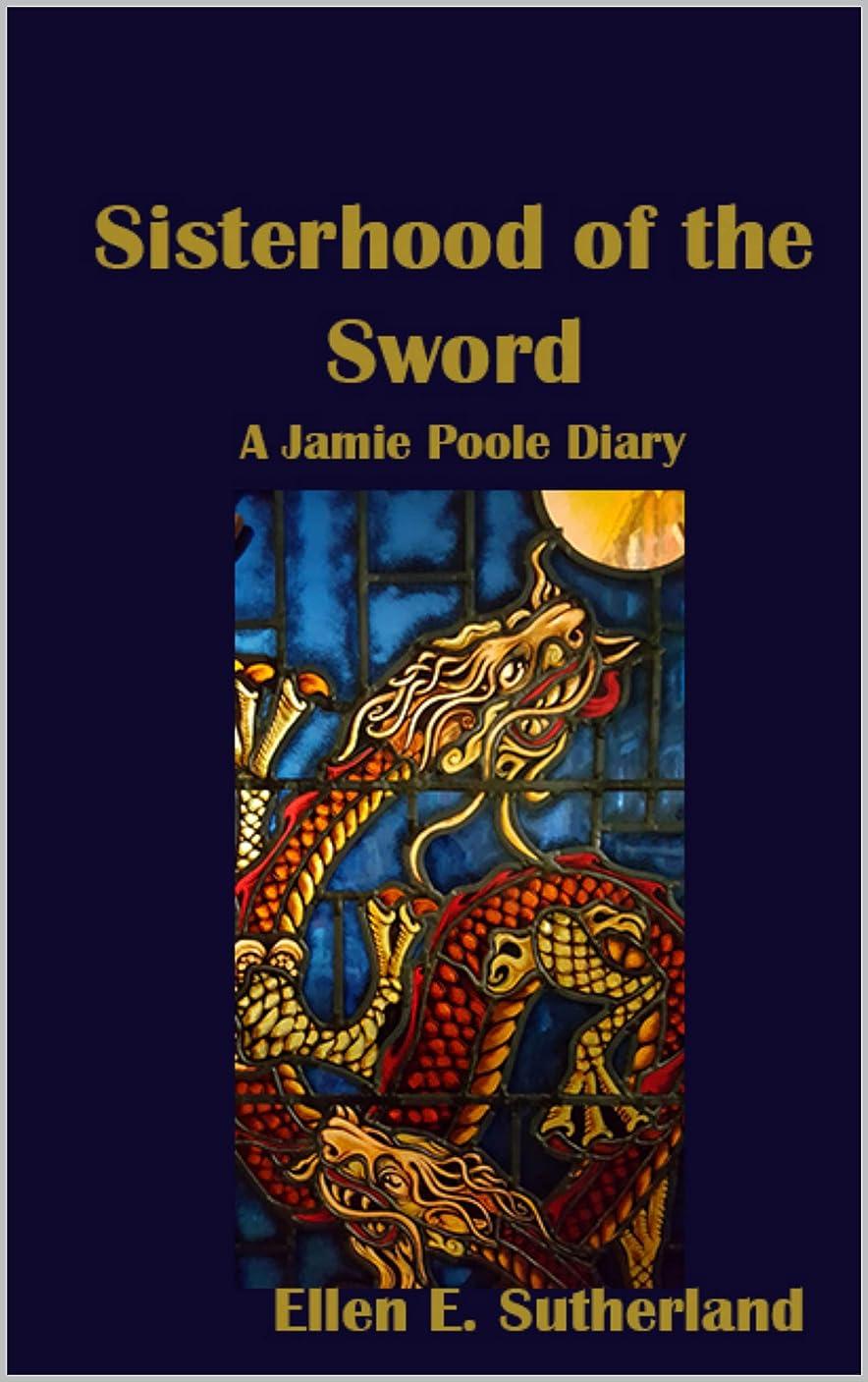 不実ジョリー病気Sisterhood of the Sword: A Jamie Poole Diary (Jamie Poole Diaries Book 7) (English Edition)