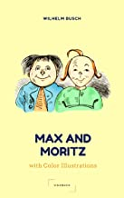 Max and Moritz by Wilhelm Busch in COLOR (English Edition): with over 95 Color Illustrations. THE German Classic.