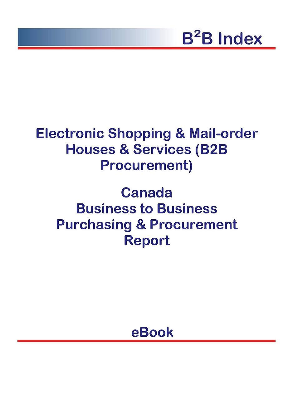 勇気不正直農業のElectronic Shopping & Mail-order Houses & Services (B2B Procurement) in Canada: B2B Purchasing + Procurement Values (English Edition)