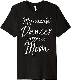 My Favorite Dancer Calls Me Mom Shirt for Dance Mothers Tee