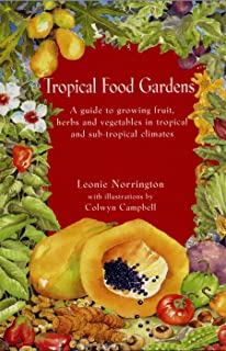 Tropical Food Gardens: A Guide for Fruit, Herbs and Vegetables in Tropical and Sub-tropical Climates