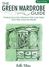 The Green Wardrobe Guide: Finding Eco-Chic Fashions That Look Great and Help Save the Planet