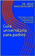 Guia universitaria para padres: Que hacer cuando tu hijo se va a la universidad en otra ciudad (Spanish Edition)
