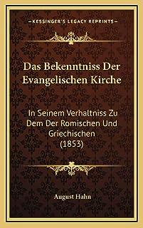 Das Bekenntniss Der Evangelischen Kirche: In Seinem Verhaltniss Zu Dem Der Romischen Und Griechischen (1853)