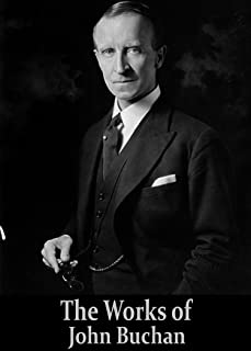 The Works of John Buchan (8 Books In Chronological Order With Active Table of Contents)