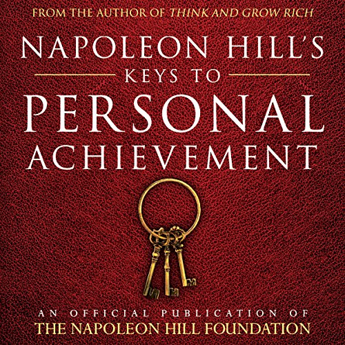 Napoleon Hill's Keys to Personal Achievement: An Official Publication of The Napoleon Hill Foundation audiobook cover art