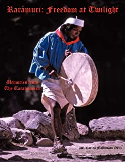 Rarámuri: Freedom at Twilight: Memories from the Tarahumara