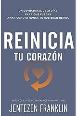 Reinicia tu corazón: Un devocional de 21 días para que puedas amar como si nunca te hubieran herido (Spanish Edition) eBook Kindle