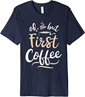 OK But First Coffee T shirt Women Caffeine Lover Funny Gifts