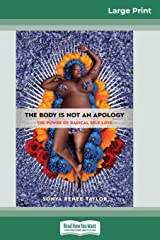 The Body Is Not an Apology: The Power of Radical Self-Love (16pt Large Print Edition) Paperback