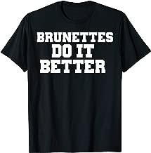 Brunettes Do It Better Shirt for Women and Girls Tshirts