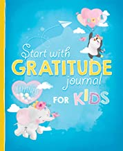 Start with Gratitude Journal for Kids: A Draw and Write Diary to Help Your Child Grow Up Happy and Positive PDF