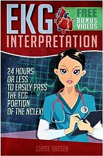 EKG Interpretation: 24 Hours or Less to EASILY PASS the ECG Portion of the NCLEX! (EKG Book, ECG, NCLEX-RN Content Guide, Registered Nurse, Study ... Critical Care, Medical ebooks) (Volume 1)