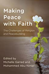 Making Peace with Faith: The Challenges of Religion and Peacebuilding (Peace and Security in the 21st Century) Kindle Edition
