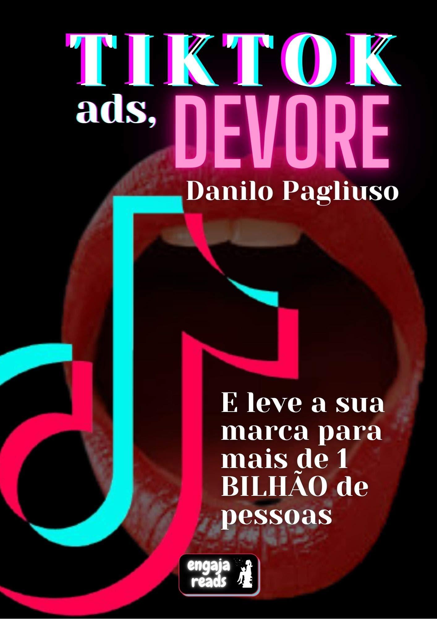 TikTok Ads, Devore: E leve a sua marca para mais de 1 BILHÃO de pessoas (Portuguese Edition)