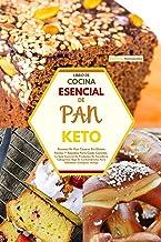 Libro de Cocina Esencial de Pan Keto: Recetas De Pan Casero Sin Gluten Fáciles Y Rápidas Para Cada Comida. La Guía Esencia...