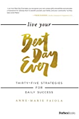 Live Your Best Day Ever: Thirty-Five Strategies For Daily Success Kindle Edition