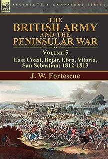 The British Army and the Peninsular War: Volume 5-East Coast, Bejar, Ebro, Vitoria, San Sebastian: 1812-1813