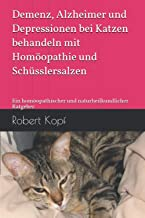 Demenz, Alzheimer und Depressionen bei Katzen behandeln mit Homöopathie und Schüsslersalzen: Ein homöopathischer und naturheilkundlicher Ratgeber