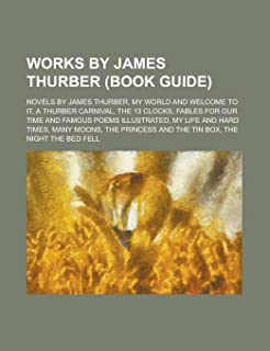 Works by James Thurber (Study Guide): My World and Welcome to It, a Thurber Carnival, Fables for Our Time and Famous Poems...