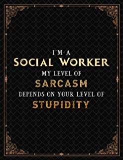 Social Worker Notebook - I'm A Social Worker My Level Of Sarcasm Depends On Your Level Of Stupidity Job Title Cover Lined ...