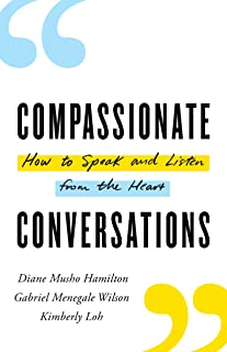 Compassionate Conversations: How to Speak and Listen from the Heart