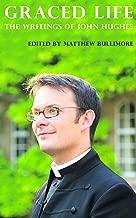 Graced Life: The Writings of John Hughes (1979-2014)