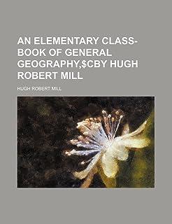 An Elementary Class-Book of General Geography, $Cby Hugh Robert Mill