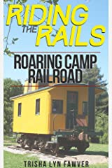 Riding the Rails: Roaring Camp Railroad Kindle Edition