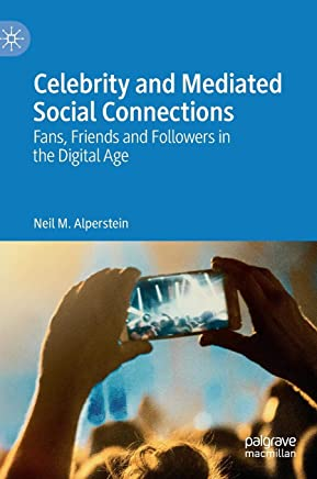 Celebrity and Mediated Social Connections: Fans, Friends and Followers in the Digital Age