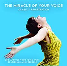 Learn to Sing with Confidence and Freedom - The Miracle of your Voice - Class 1 Moving into Sound