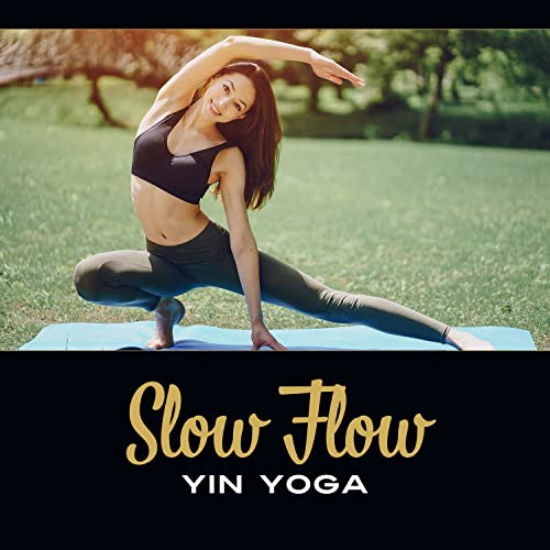 Slow Flow: Yin Yoga - Asanas for Beginners, Restorative ...