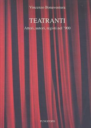 Teatranti - Attori, autori, registi del 900