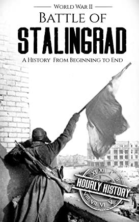 Battle of Stalingrad: A History From Beginning to End (World War 2 Battles Book 1) (English Edition)