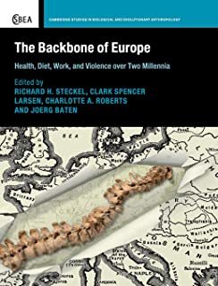 The Backbone of Europe: Health, Diet, Work and Violence over Two Millennia (Cambridge Studies in Biological and Evolutionary Anthropology)