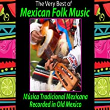 The Very Best of Mexican Folk Music (Música Tradicional Mexicana): Recorded in Old Mexico