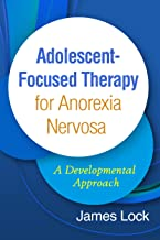 Adolescent-Focused Therapy for Anorexia Nervosa: A Developmental Approach