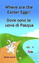 Children's book in Italian: Where are the Easter Eggs. Dove sono le uova di Pasqua: Childrens Italian book (Bilingual Edition) Children's Picture book ... for children Vol. 10) (Italian Edition)